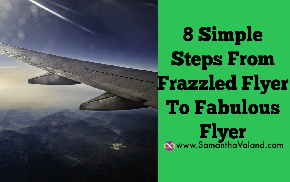 8 simple steps from frazzled flyer to fabulous flyer