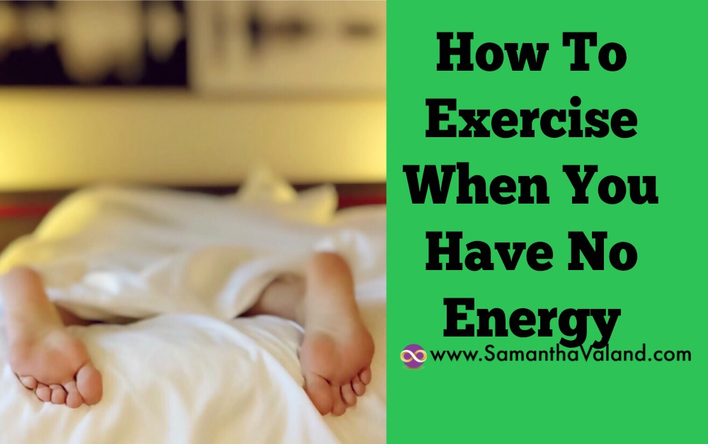How To Exercise When You Have No Energy