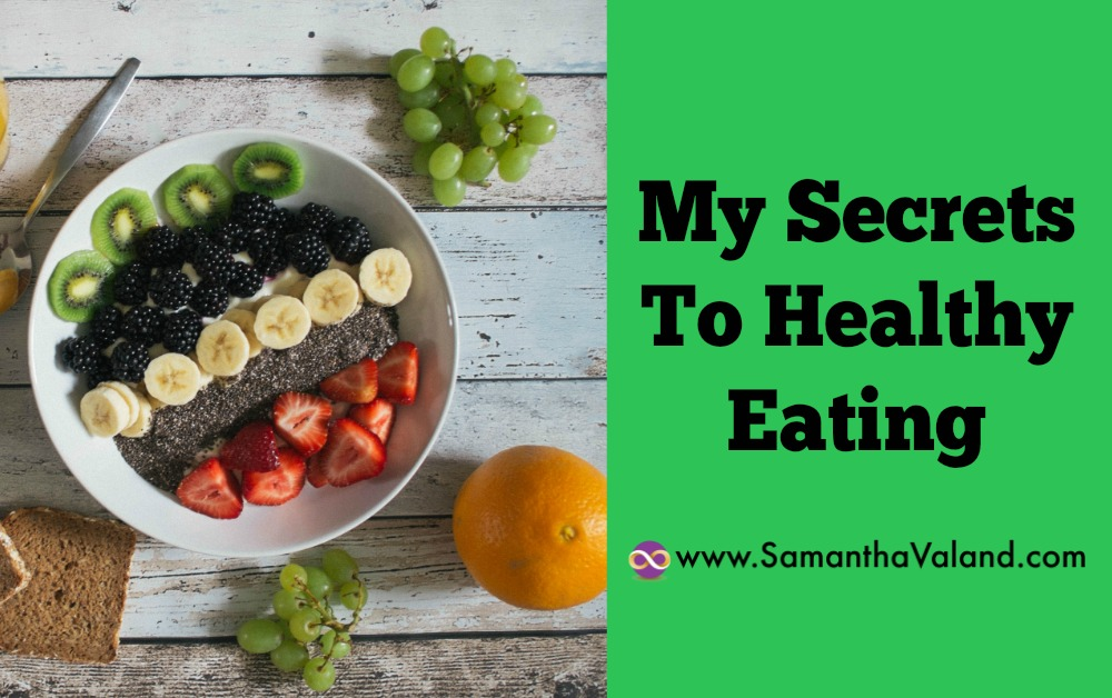 My Secrets To Healthy Eating