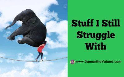 Stuff I Still Struggle With