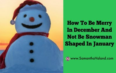 How To Be Merry In December And Not Be Snowman Shaped In January