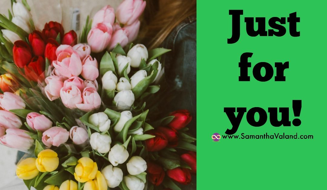 Just for you!