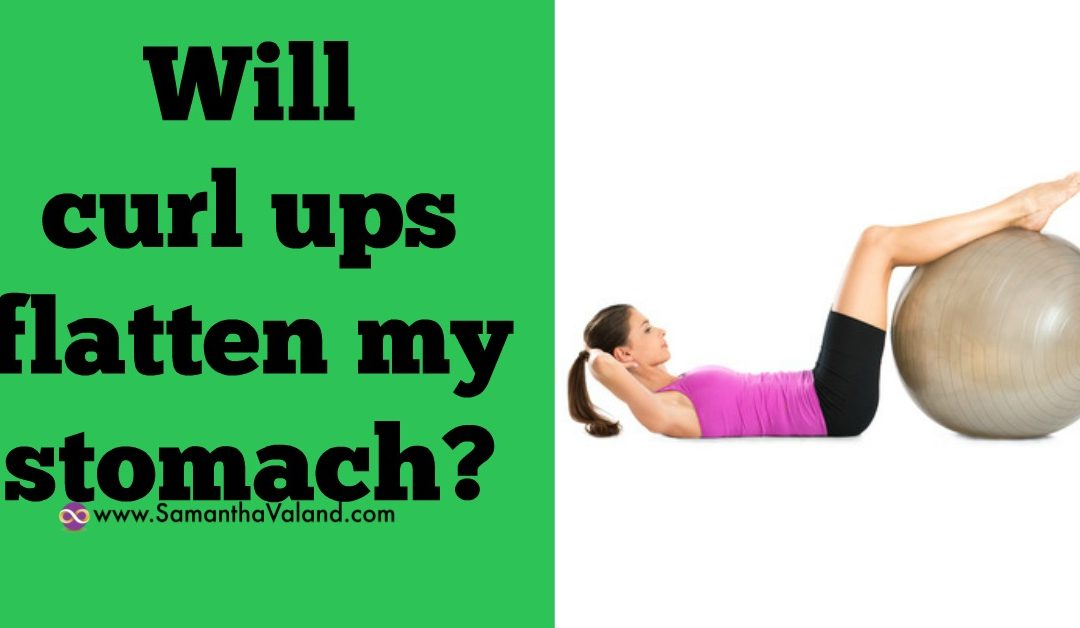 Will curl ups flatten my stomach?