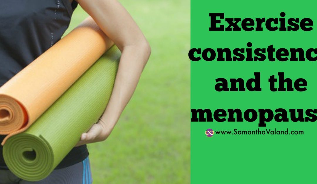 Exercise consistency and the menopause