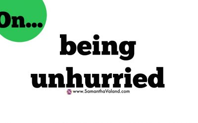 On..being unhurried