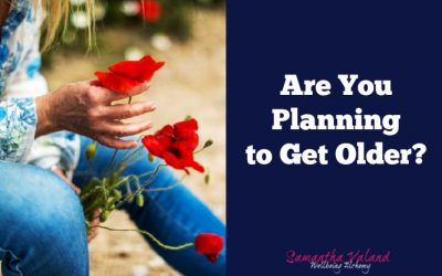 Are You Planning To Get Older?