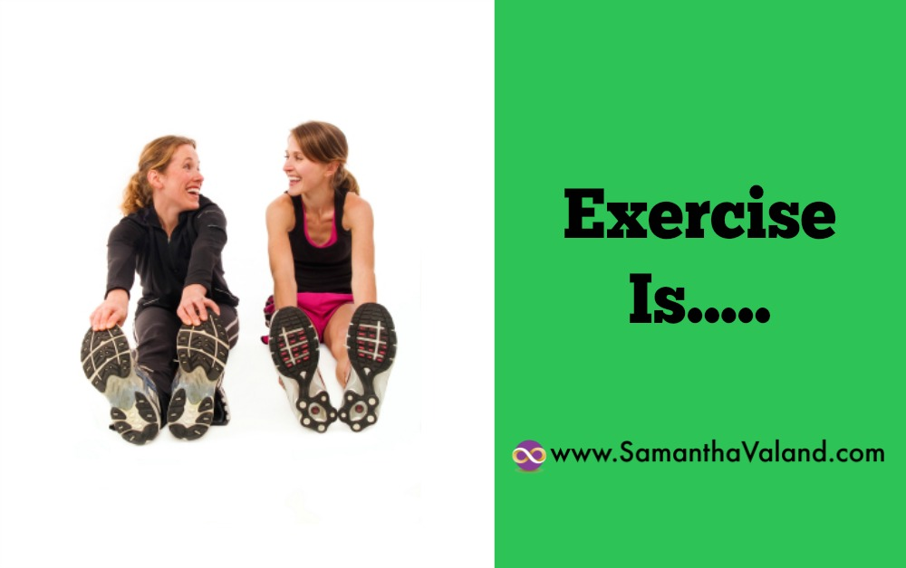 Exercise Is…..