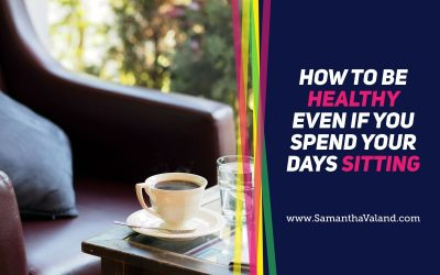 How to be healthy even if you spend your days sitting