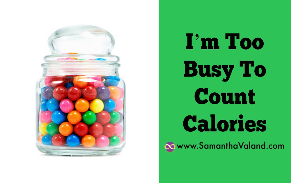 I'm Too Busy To Count Calories