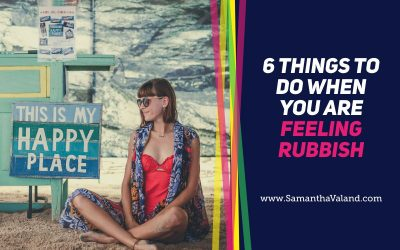 6 Things To Do When You Are Feeling Rubbish
