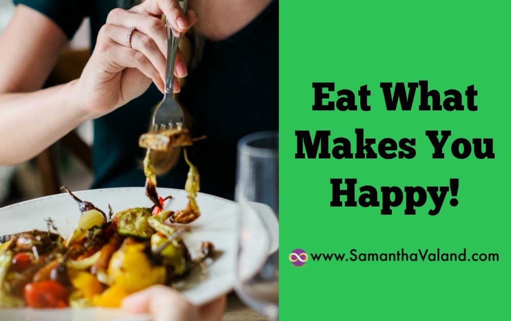 Eat What Makes You Happy!