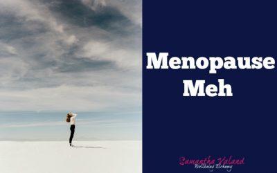 Menopause meh