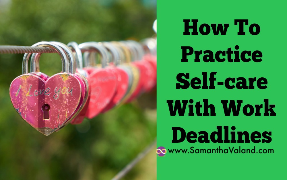 How To Practice Self-care With Work Deadlines