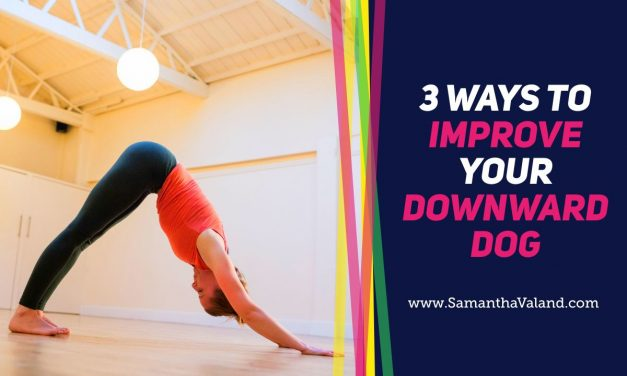 3 ways to improve your Downward Dog