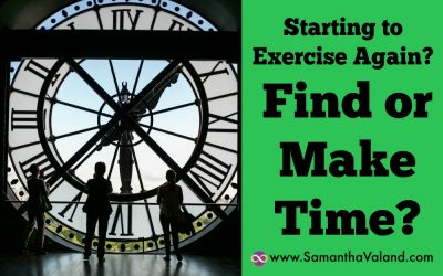 Starting To Exercise Again? Find or Make Time?