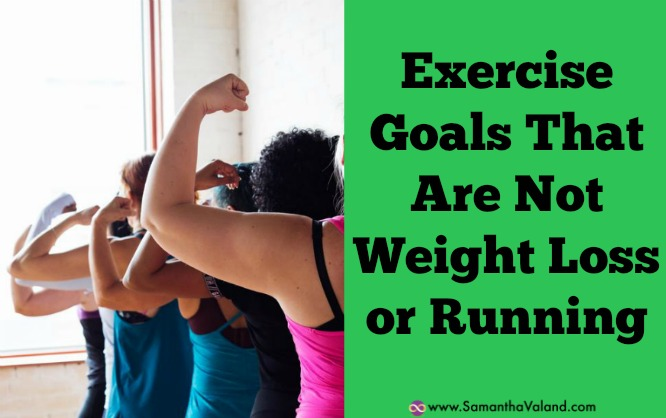 Exercise Goals That Are Not Weight Loss or Running