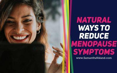 Natural Ways to Reduce Menopause Symptoms